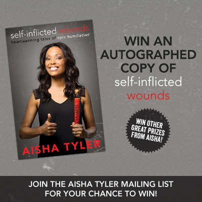 join the aisha tyler mailing list for your chance to win an autographed copy of self-inflicted wounds